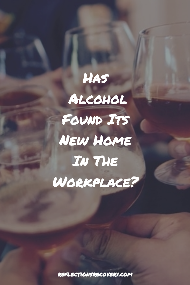 Has Alcohol Found Its New Home In The Workplace? | Reflections Recovery Center | Has Alcohol Found Its New Home In The Workplace? | Reflections Recovery Center | Recovery Based News and Events Around Costa Mesa or Orange County CA | Reflections Recovery Center | Orange County Affordable Drug and Alcohol Rehab | Call (866) 819-3923 | Sobriety Blog | Sober Lessons | Get Sober Now | California Drug and Alcohol Treatment |