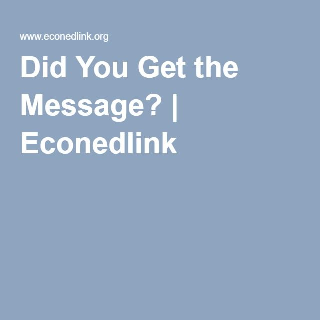 Did You Get the Message?   Econedlink