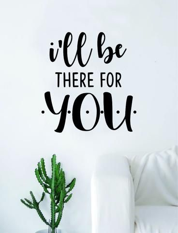i'll be there for you quote wall decal sticker room art vinyl home