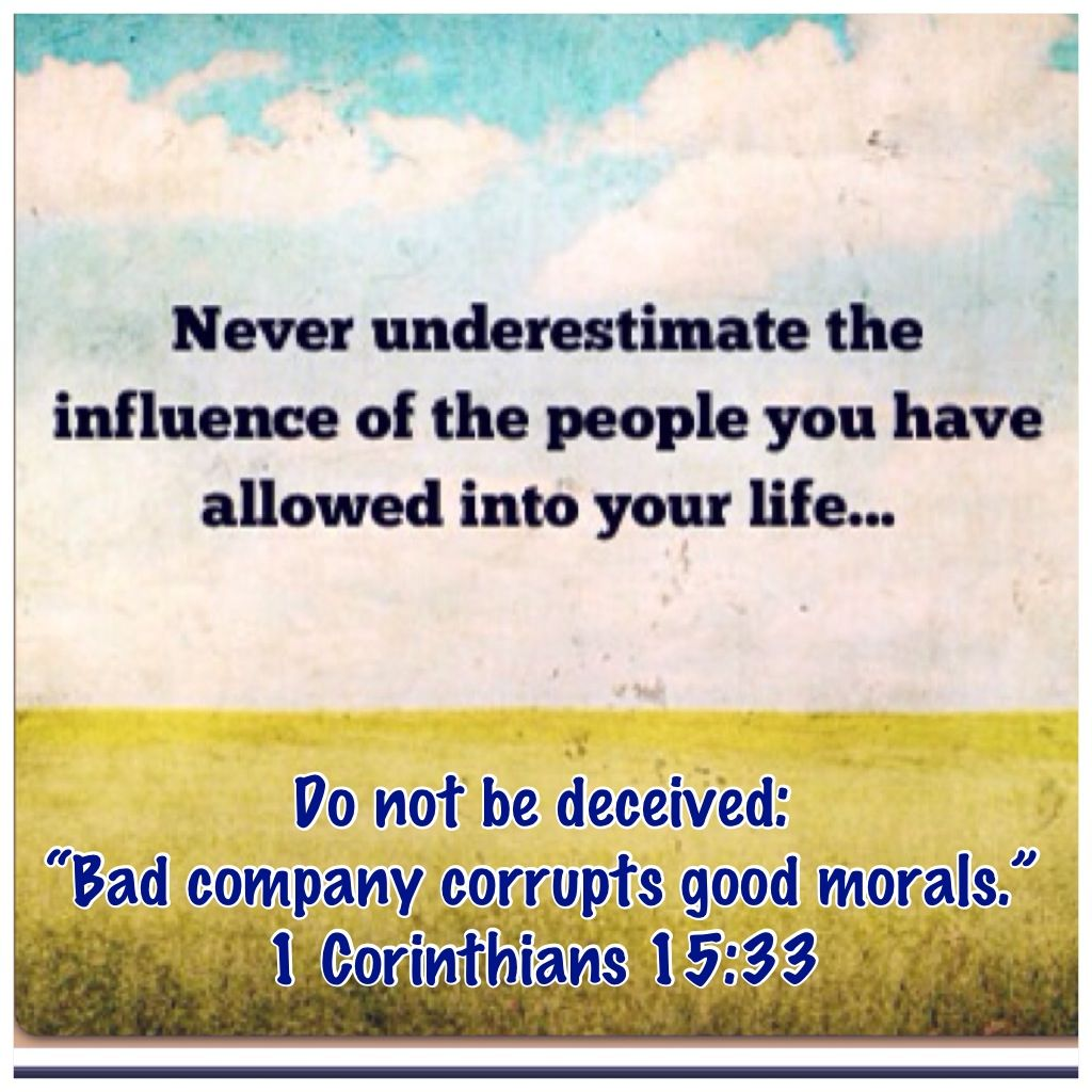 """Do not be deceived: """"Bad company corrupts good morals."""" Come to ..."""