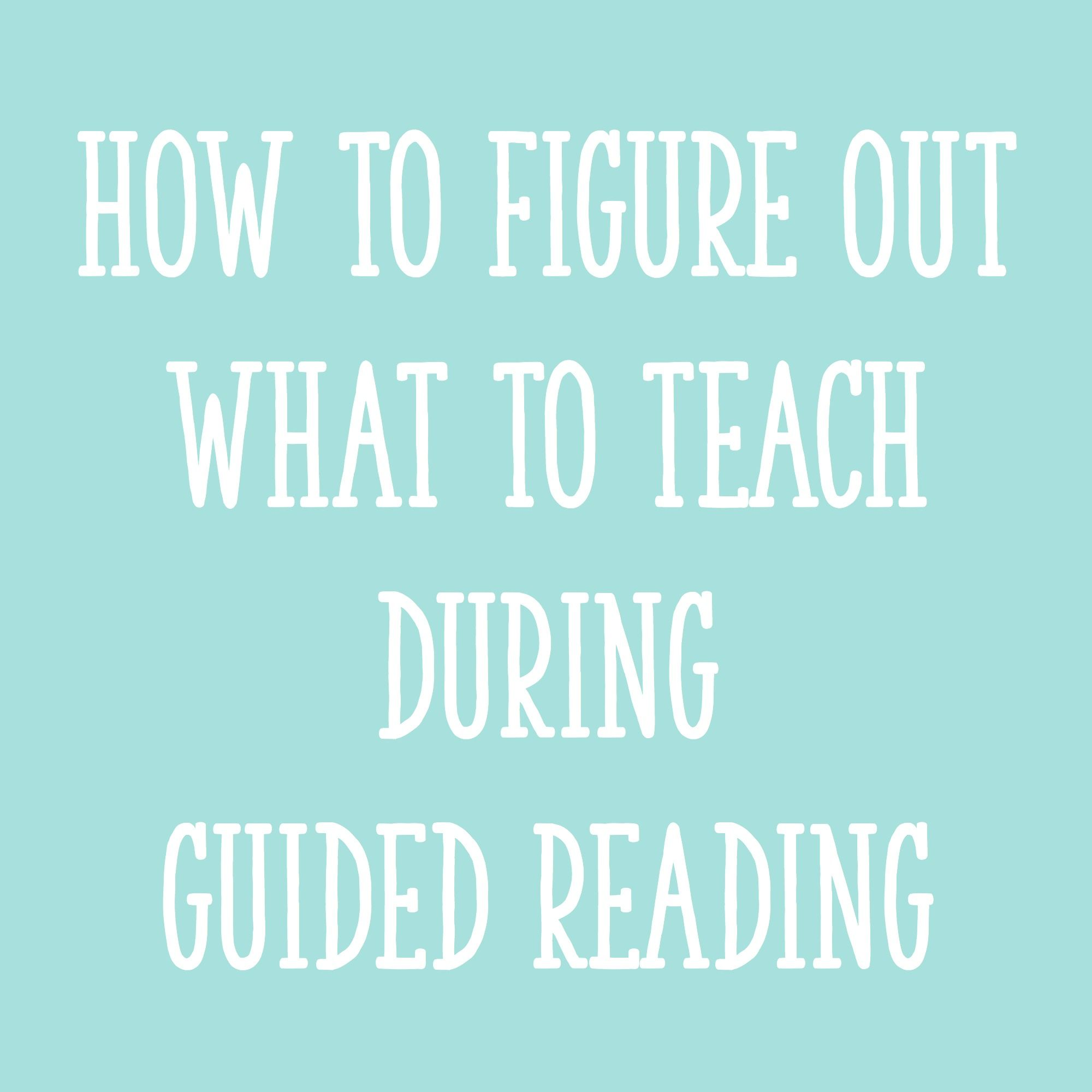 How To Figure Out What To Teach During Guided Reading