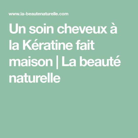 Un soin cheveux à la Kératine fait maison | La beauté naturelle | Hair loss solutions, Healthy ...