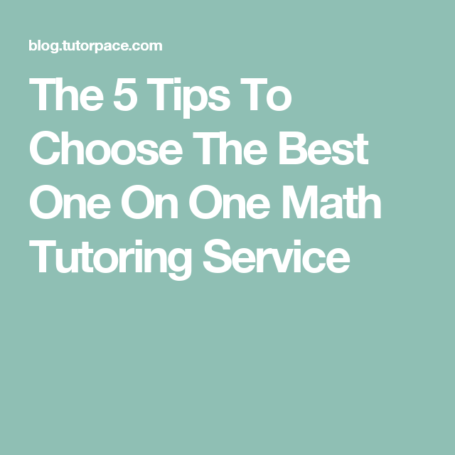 The 5 Tips To Choose The Best One On One Math Tutoring Service