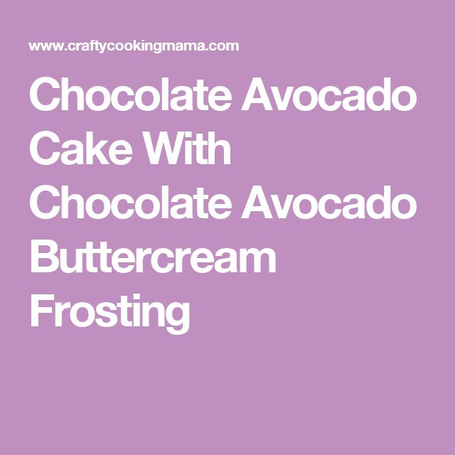 Chocolate Avocado Cake With Chocolate Avocado Buttercream Frosting