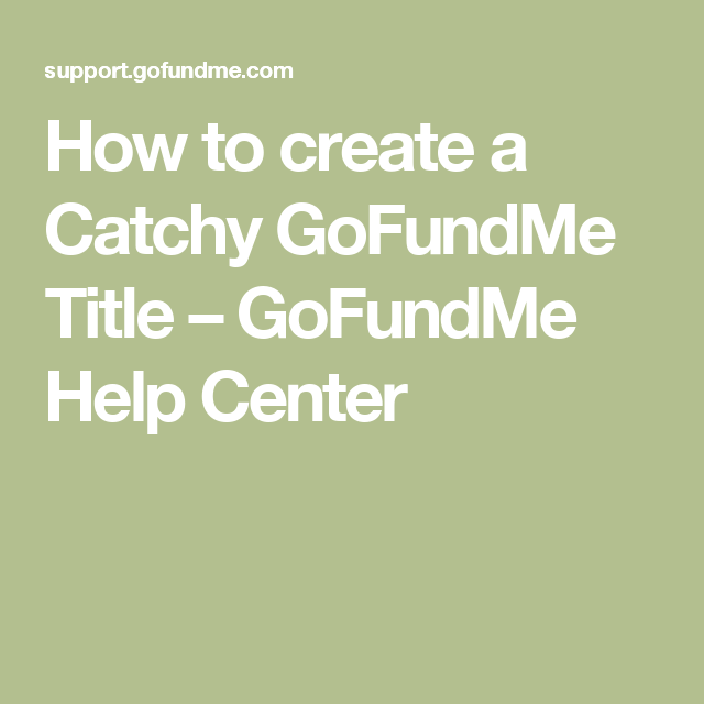 How To Create A Catchy Gofundme Title  Gofundme Help Center