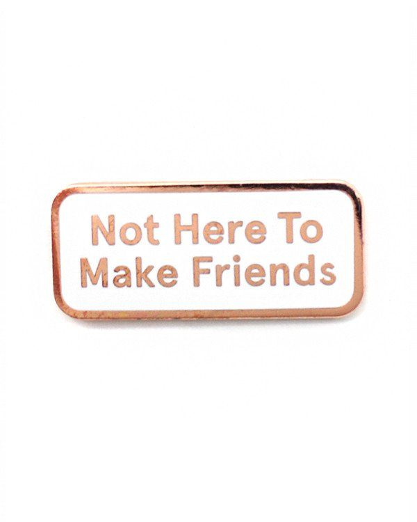 Not Here To Make Friends Pin | Everything Me | Jacket pins