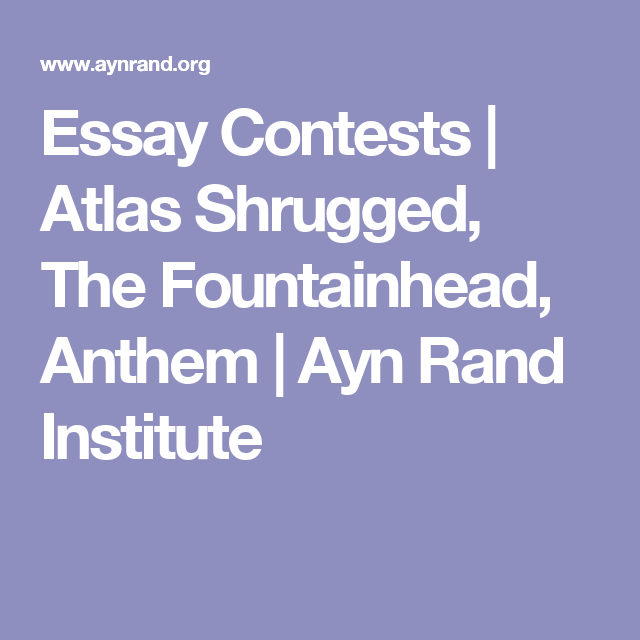essay contests atlas shrugged the fountainhead anthem ayn  essay contests atlas shrugged the fountainhead anthem ayn rand institute