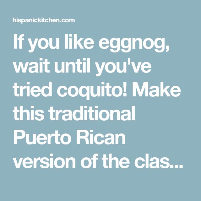If You Like Eggnog, Wait Until You've Tried Coquito! Make