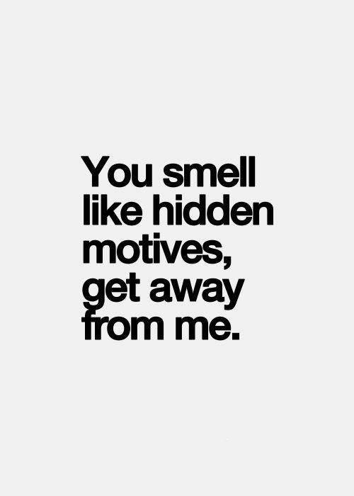 11 You Smell Like Hidden Motives Quote Inspirational