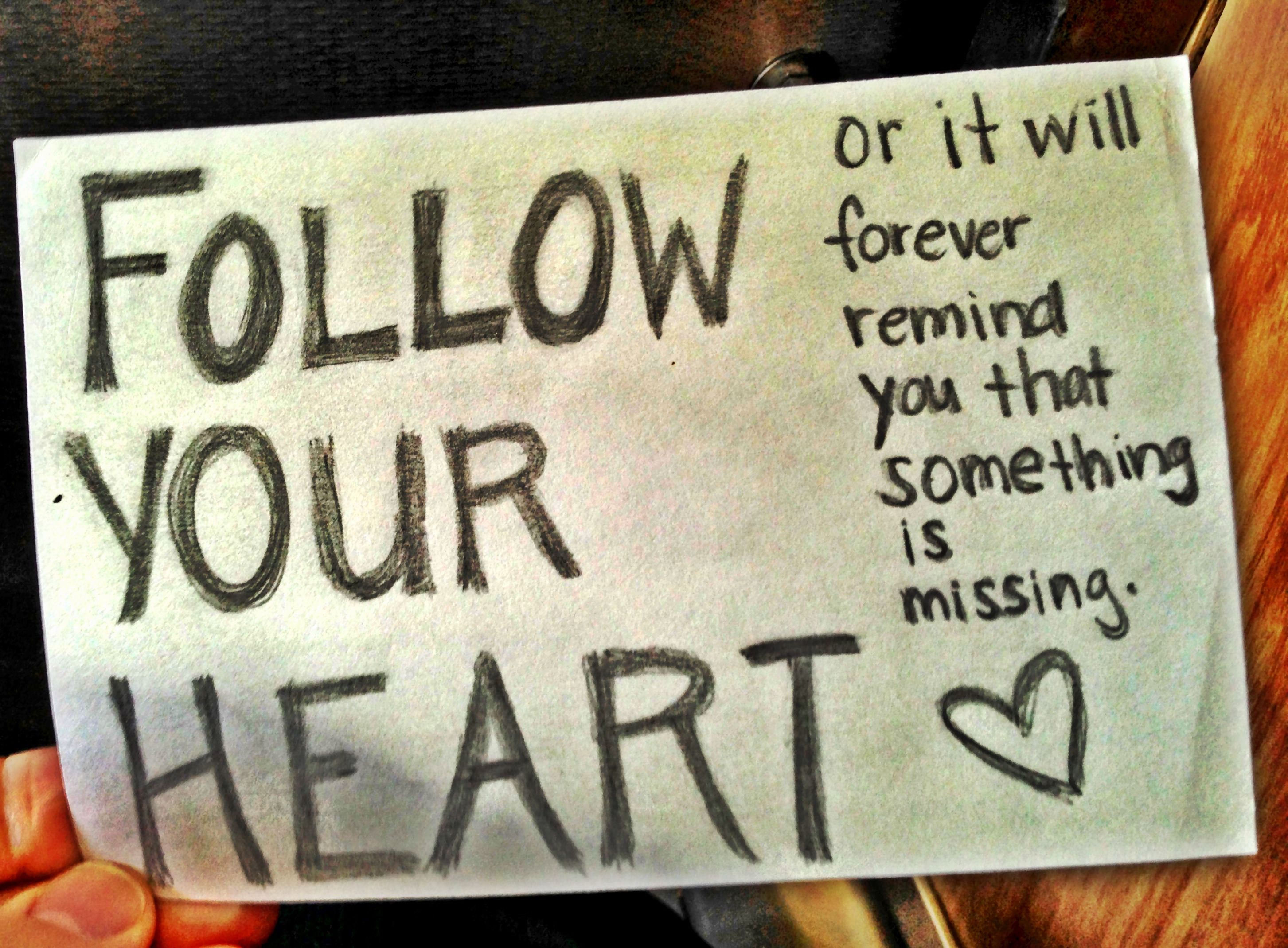 Follow your heart follow your heart reminder your heart