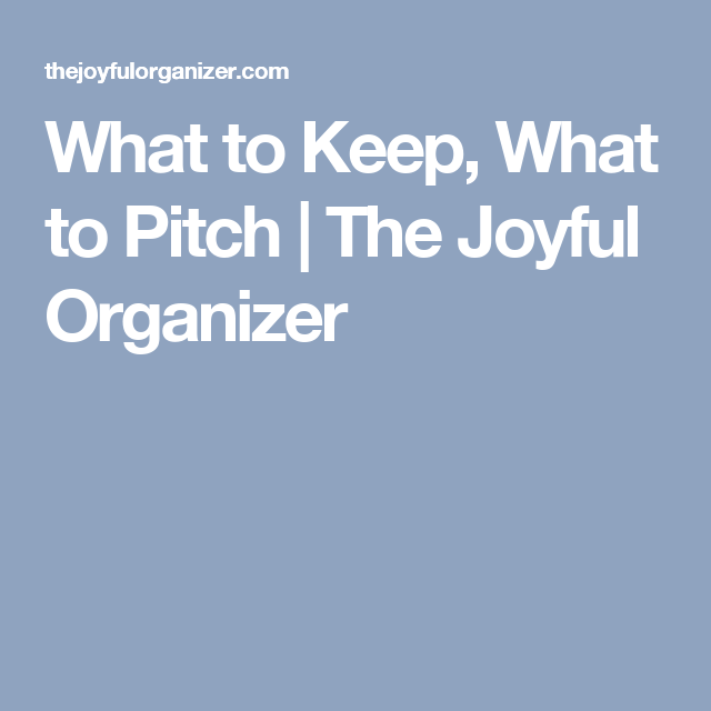 What to Keep, What to Pitch   The Joyful Organizer
