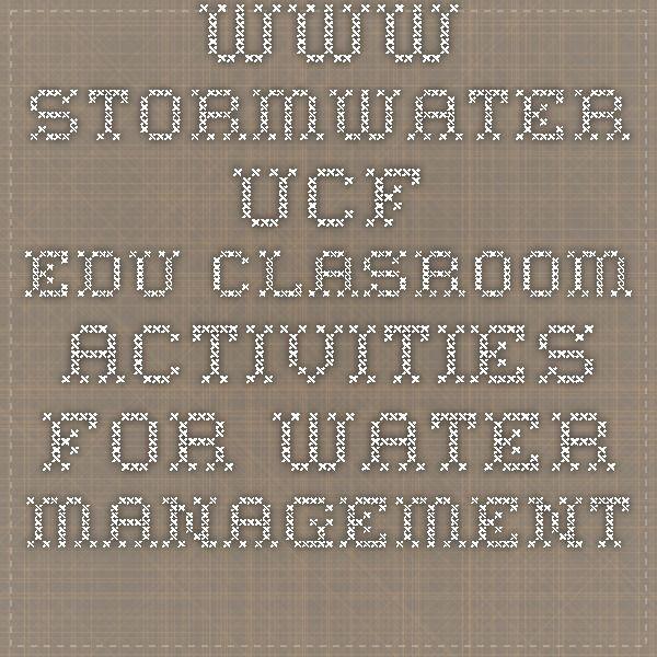 www.stormwater.ucf.edu clasroom activities for water management K-9