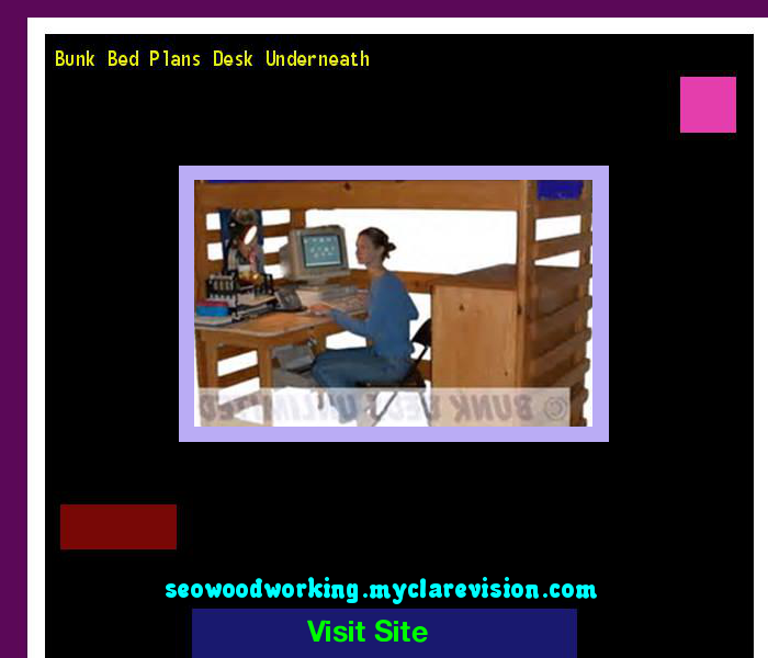 Bunk Bed Plans Desk Underneath 174937 - Woodworking Plans and Projects!