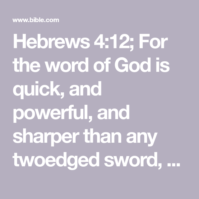 Hebrews 412; For the word of God is quick, and powerful