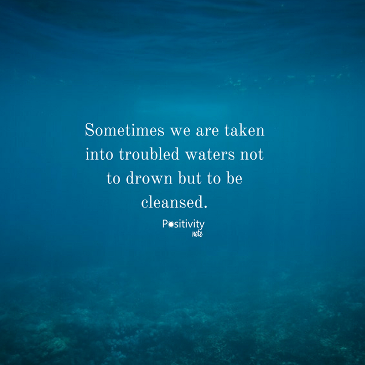 Water Quotes Awesome Sometimes We Are Taken Into Troubled Waters Not To Drown But To Be