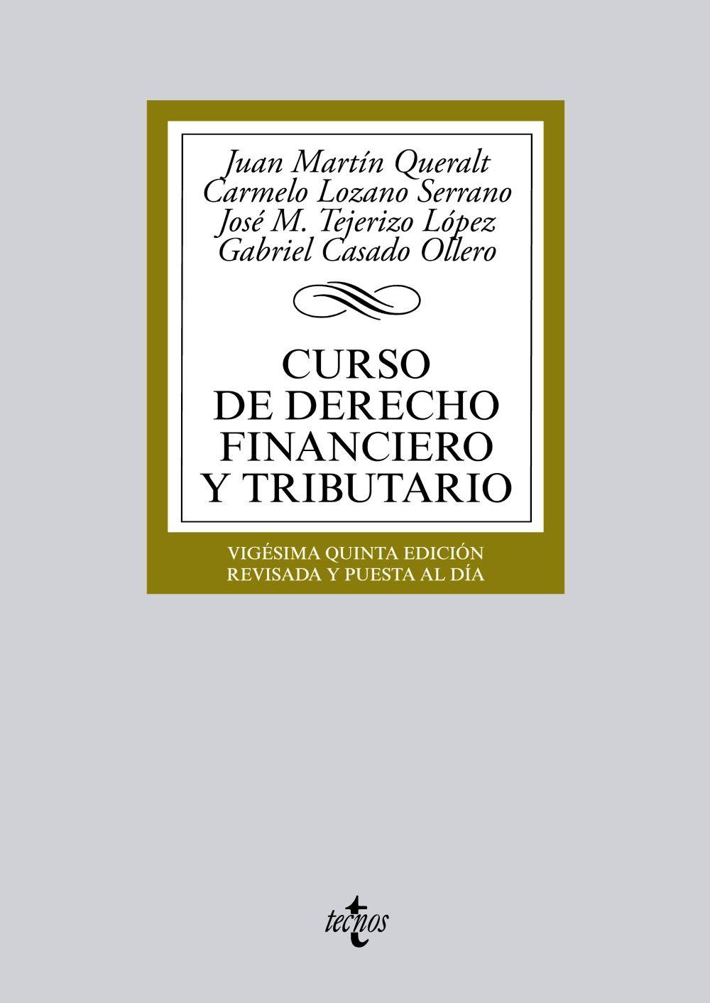 Curso de derecho financiero y tributario / Juan Martín Queralt .    25ª ed., rev. y puesta al día.   Tecnos, 2014