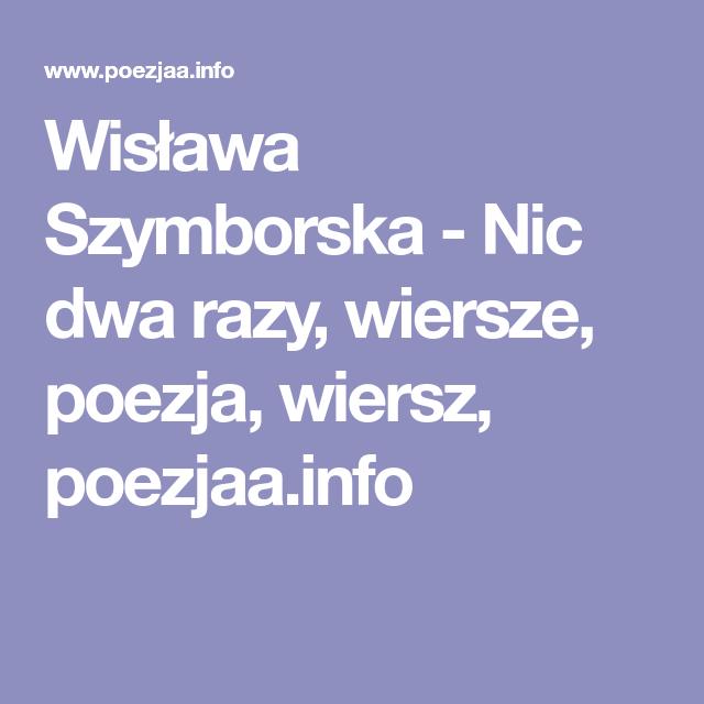 Wisława Szymborska Nic Dwa Razy Wiersze Poezja Wiersz