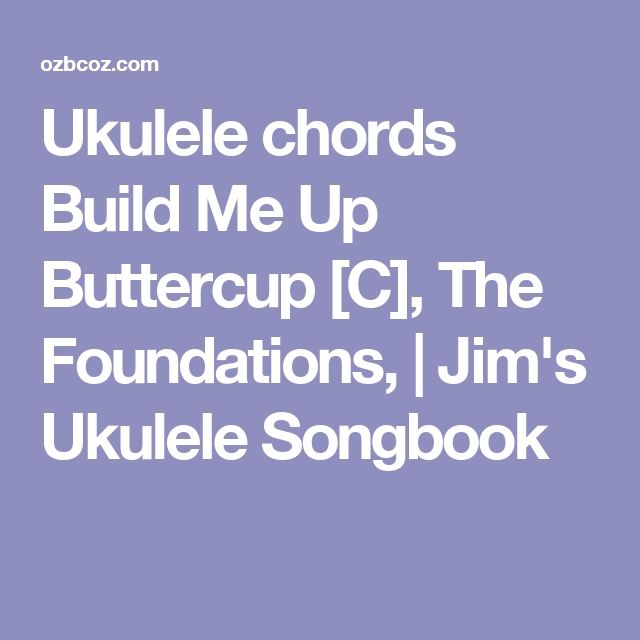 Ukulele chords Build Me Up Buttercup [C], The Foundations, | Jim\'s ...