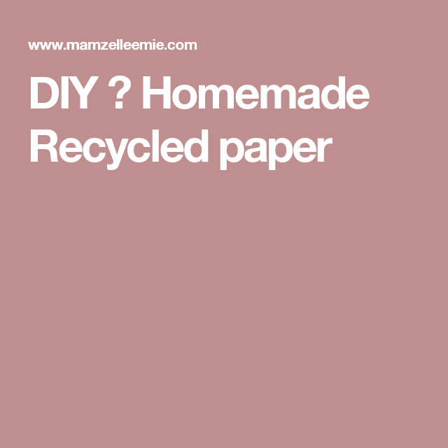 DIY ∼ Homemade Recycled paper