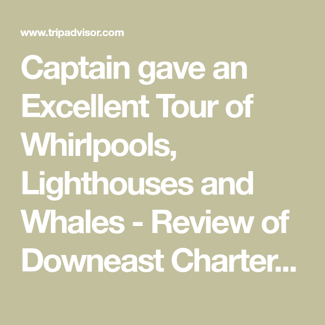 Captain Gave An Excellent Tour Of Whirlpools, Lighthouses