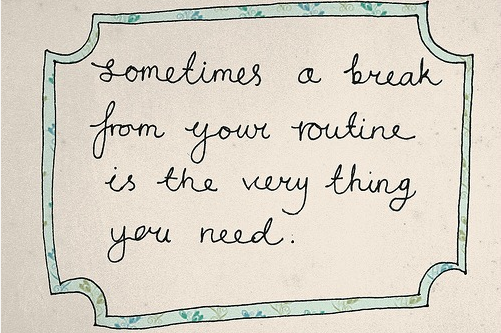 A break in your routine
