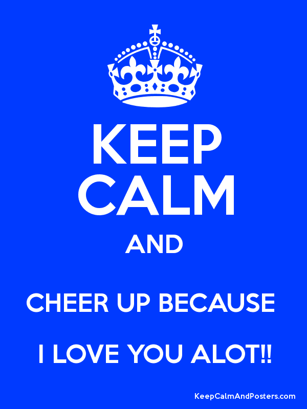 Keep Calm And Cheer Up Because I Love You Alot Kcco