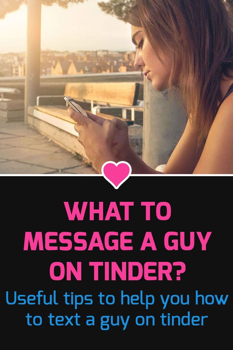 What To Message A Guy On Tinder? 12 Tinder Dating Tips in
