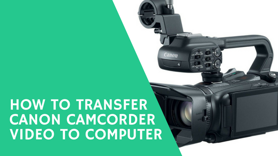 How To Transfer Canon Camcorder Video To Computer Using Usb Camcorder Video Transfer Video