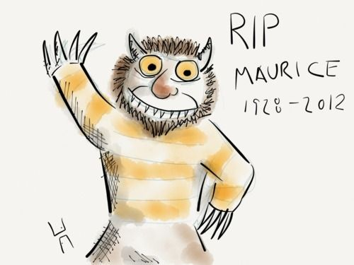 Oh, PLEASE don't go - we'll eat you up - we love you so! Rest in Peace Maurice Sendak