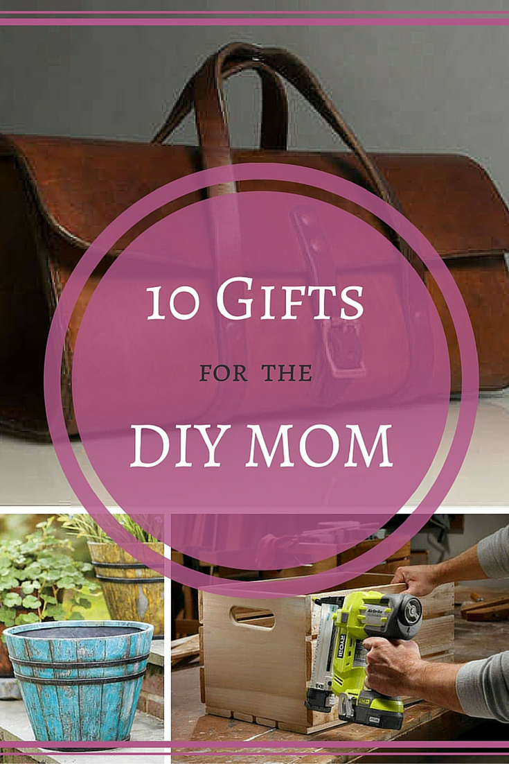 10 DIYers Pick the Ultimate Mother's Day Gifts | Gifts ...