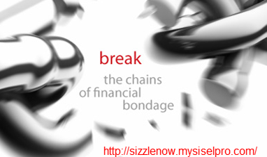 Break the Chains of Financial Bondage with SISEL (sizzle) International.