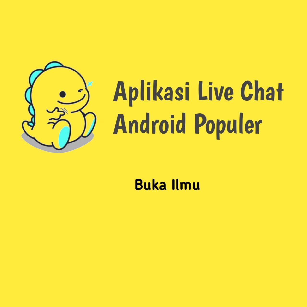 Top 4 Aplikasi Live Chat Android Populer No Sensor Buka Ilmu Video Musik Populer Musik