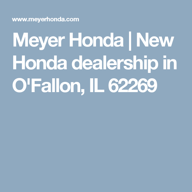 Meyer Honda | New Honda Dealership In Ou0027Fallon, IL 62269