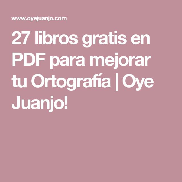 27 libros gratis en PDF para mejorar tu Ortografía | Oye Juanjo!