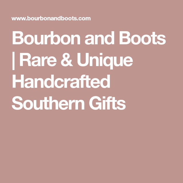 Bourbon And Boots Rare Unique Handcrafted Southern Gifts