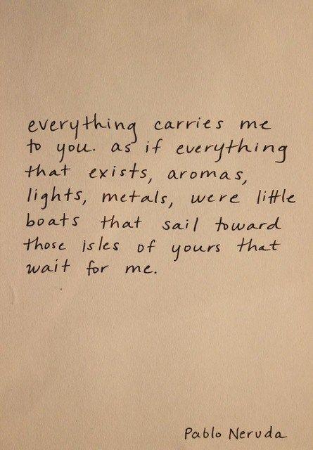 Pablo Neruda Tumblr Pretty Words Words Wise Words