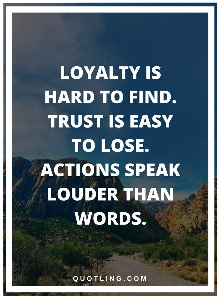 Actions Quotes Loyalty Is Hard To Find Trust Is Easy To Lose Actions Speak Louder Than Words Action Quotes Remember Quotes Actions Speak Louder Than Words