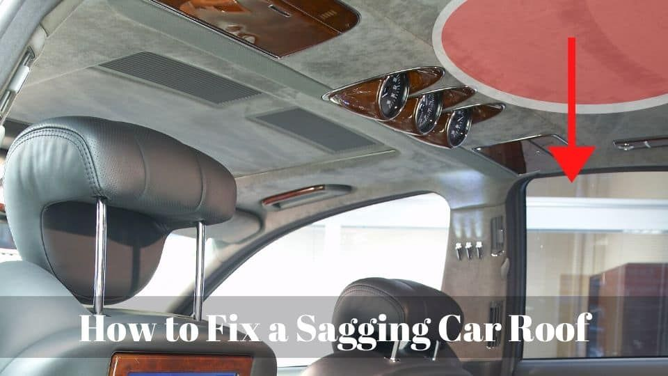 How to Fix a Sagging Car Roof An Essential Guide in 2020