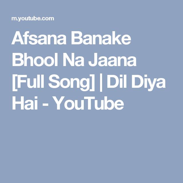 Afsana Banake Bhool Na Jaana Full Song Dil Diya Hai Youtube Songs Youtube