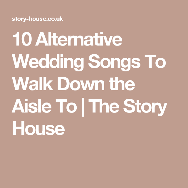 10 Alternative Wedding Songs To Walk Down the Aisle To | The Story ...