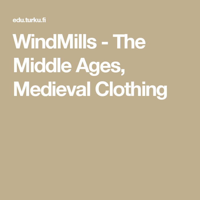 WindMills - The Middle Ages, Medieval Clothing