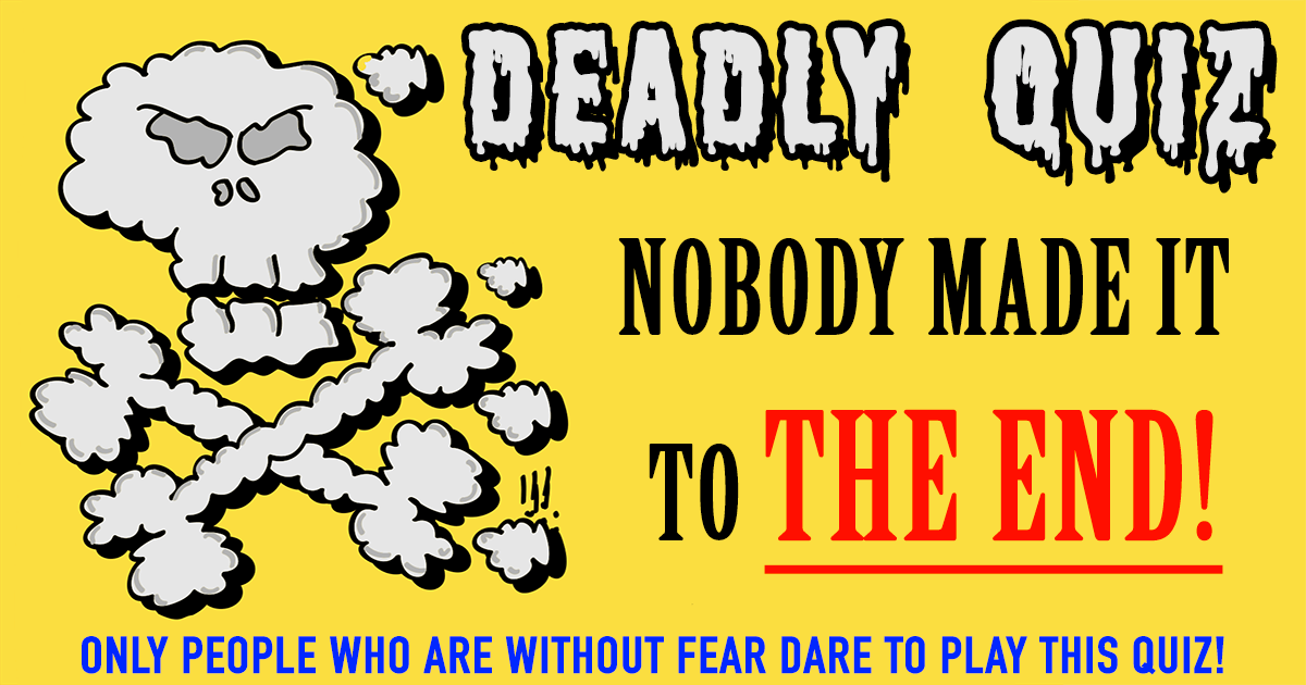 Deadly Quiz Quiz, Try it, you'll like it, Quizzes