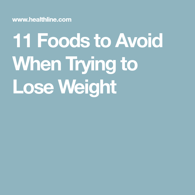 11 Foods to Avoid When Trying to Lose Weight