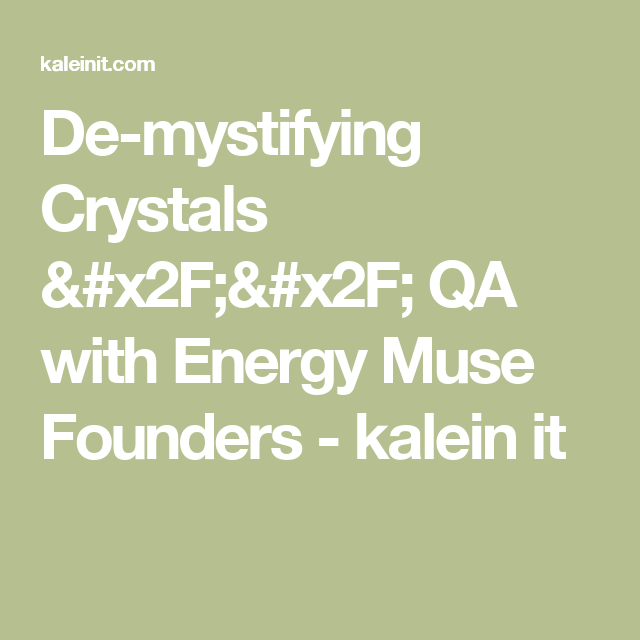 De-mystifying Crystals // QA with Energy Muse Founders - kalein it