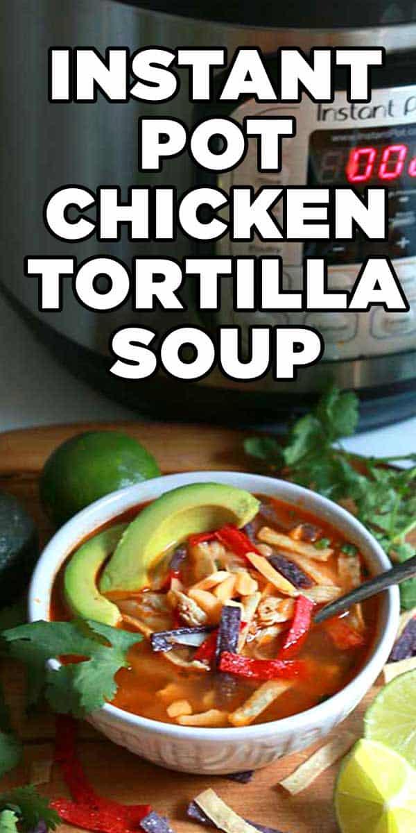 Best Instant Pot Chicken Tortilla Soup #chickentortillasoup