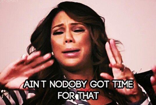Ain T Nobody Got Time For That Tamar Braxton