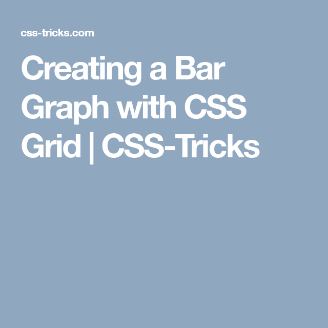 Creating a Bar Graph with CSS Grid | CSS-Tricks | Web Design & Wev