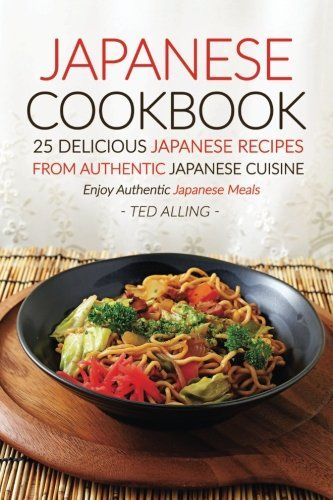 Japanese cookbook 25 delicious japanese recipes from authentic japanese cookbook 25 delicious japanese recipes from authentic japanese cuisine enjoy authentic japanese meals pdf books library land forumfinder Choice Image