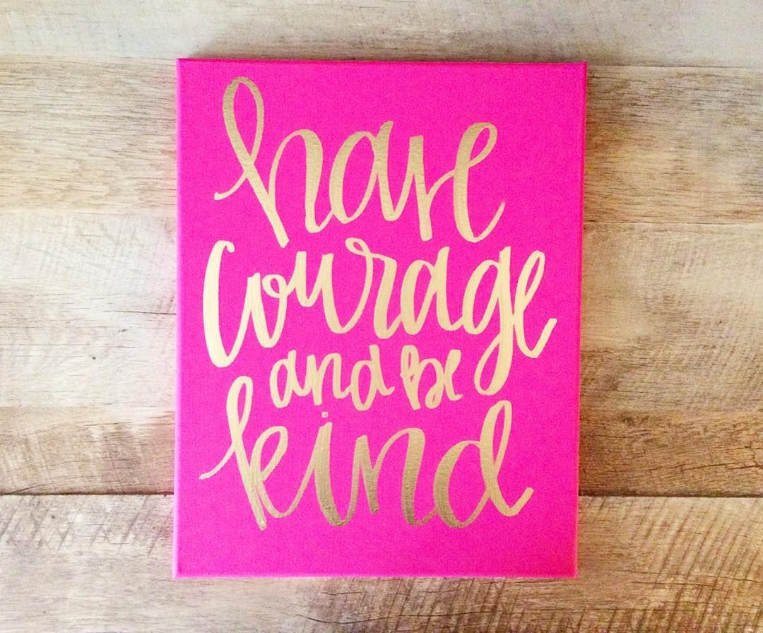 Have courage and be kind canvas ideas pinterest canvases room