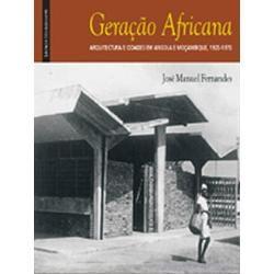 Geraçao africana : arquitectura e cidades em Angola e Moçambique, 1925-1976. Autor: Fernandes, José Manuel. Na biblioteca: http://kmelot.biblioteca.udc.es/record=b1514422~S1*gag